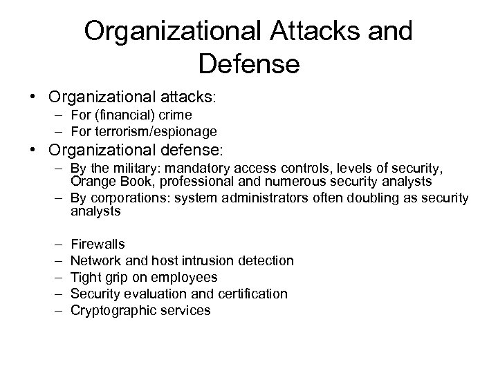 Organizational Attacks and Defense • Organizational attacks: – For (financial) crime – For terrorism/espionage