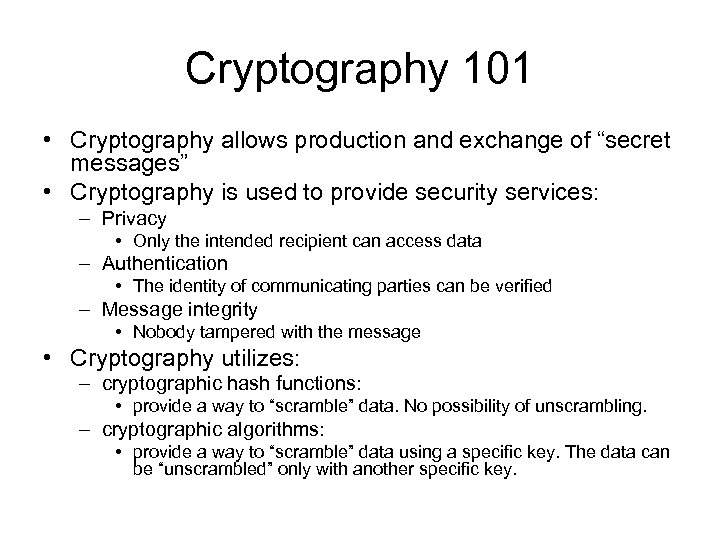 """Cryptography 101 • Cryptography allows production and exchange of """"secret messages"""" • Cryptography is"""