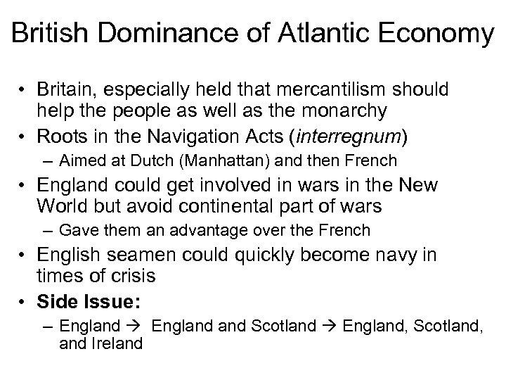 British Dominance of Atlantic Economy • Britain, especially held that mercantilism should help the