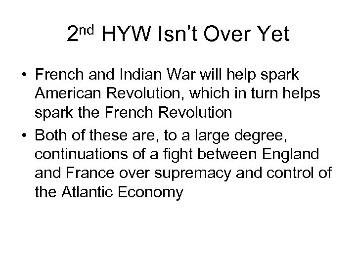 2 nd HYW Isn't Over Yet • French and Indian War will help spark