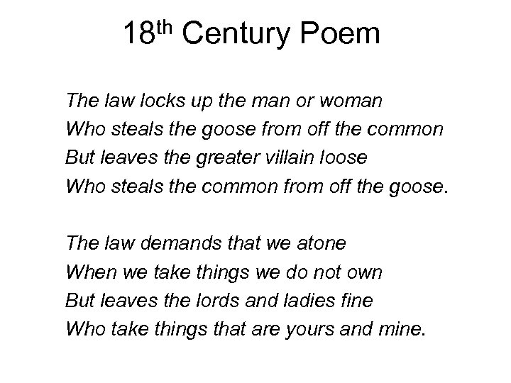 18 th Century Poem The law locks up the man or woman Who steals