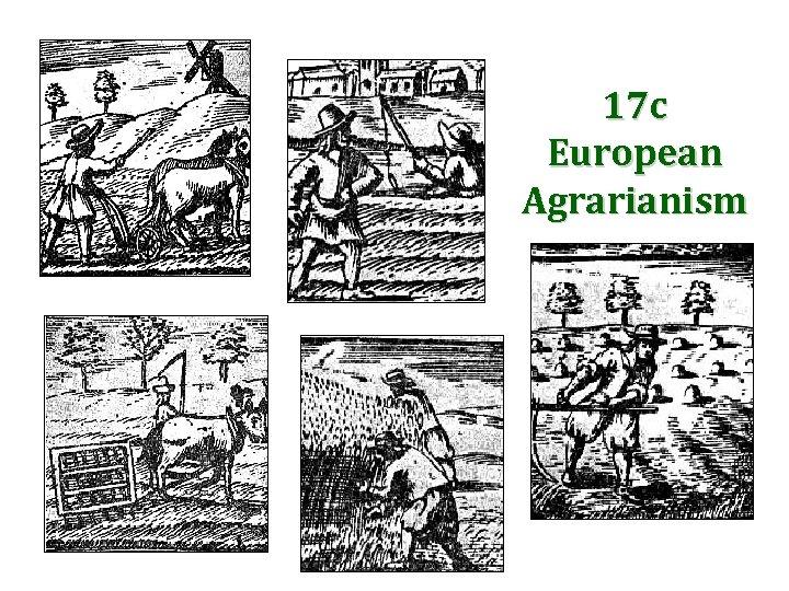 17 c European Agrarianism
