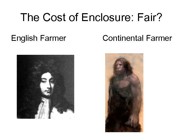 The Cost of Enclosure: Fair? English Farmer Continental Farmer