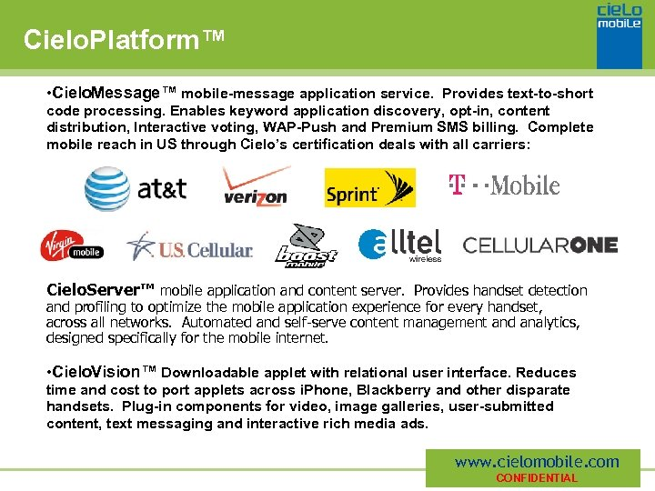 Cielo. Platform™ • Cielo. Message™ mobile-message application service. Provides text-to-short code processing. Enables keyword