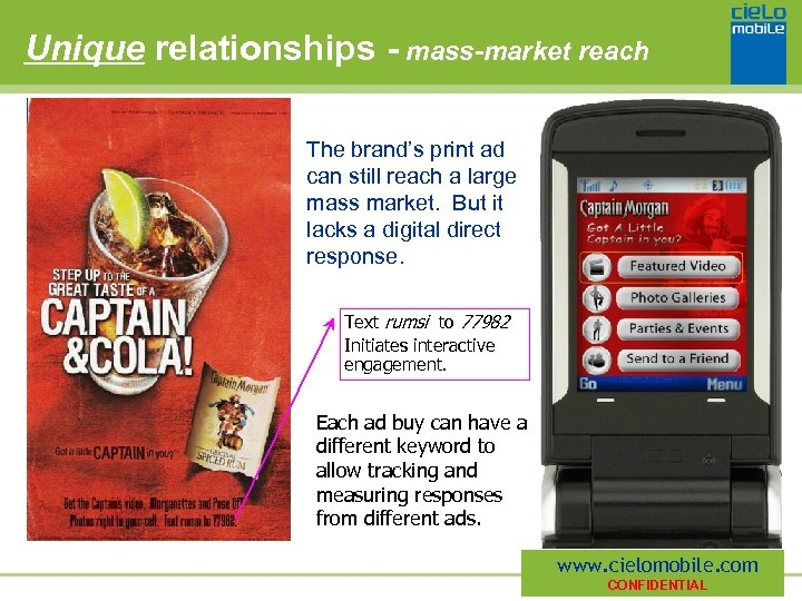 Unique relationships - mass-market reach The brand's print ad can still reach a large