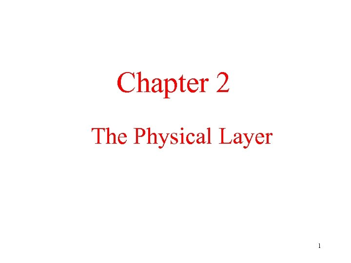 Chapter 2 The Physical Layer 1
