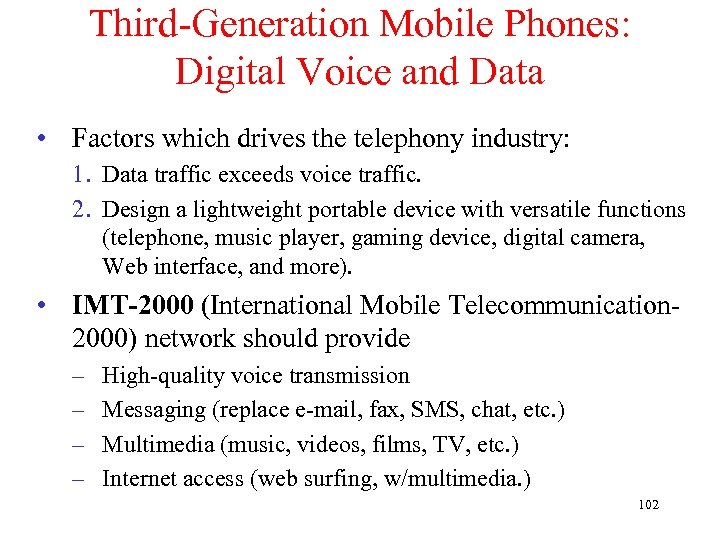 Third-Generation Mobile Phones: Digital Voice and Data • Factors which drives the telephony industry: