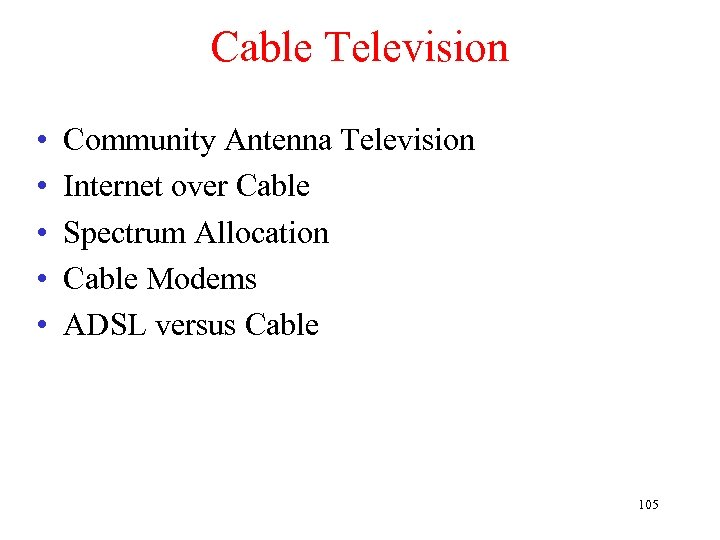 Cable Television • • • Community Antenna Television Internet over Cable Spectrum Allocation Cable