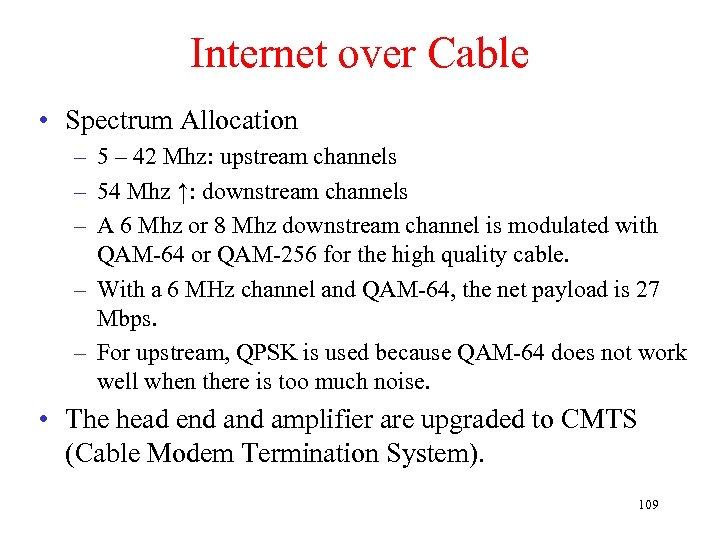 Internet over Cable • Spectrum Allocation – 5 – 42 Mhz: upstream channels –
