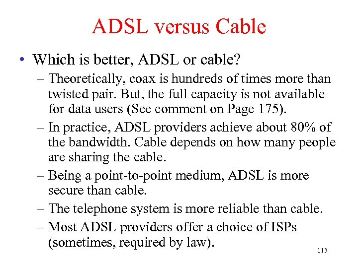 ADSL versus Cable • Which is better, ADSL or cable? – Theoretically, coax is