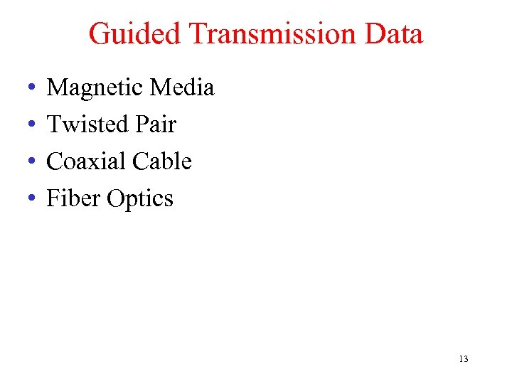 Guided Transmission Data • • Magnetic Media Twisted Pair Coaxial Cable Fiber Optics 13