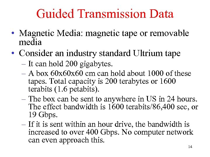 Guided Transmission Data • Magnetic Media: magnetic tape or removable media • Consider an
