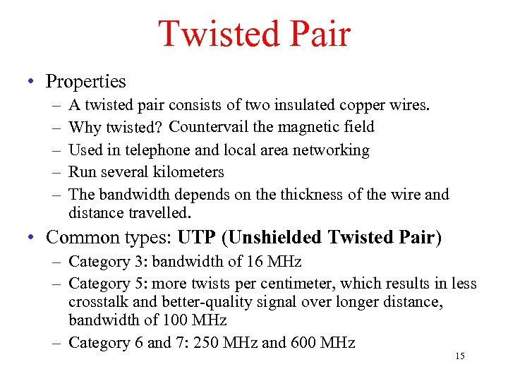 Twisted Pair • Properties – – – A twisted pair consists of two insulated