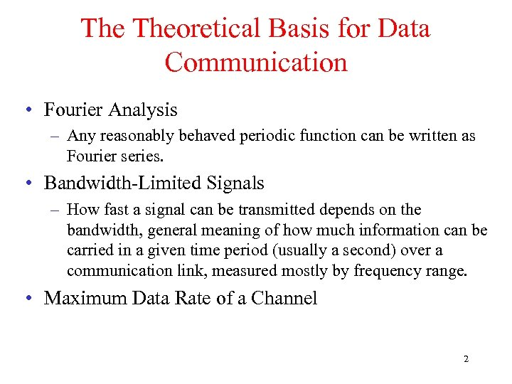 The Theoretical Basis for Data Communication • Fourier Analysis – Any reasonably behaved periodic