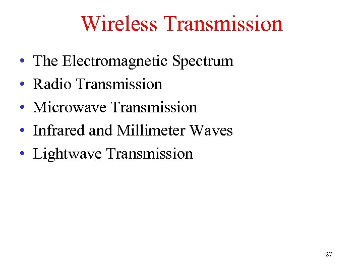 Wireless Transmission • • • The Electromagnetic Spectrum Radio Transmission Microwave Transmission Infrared and