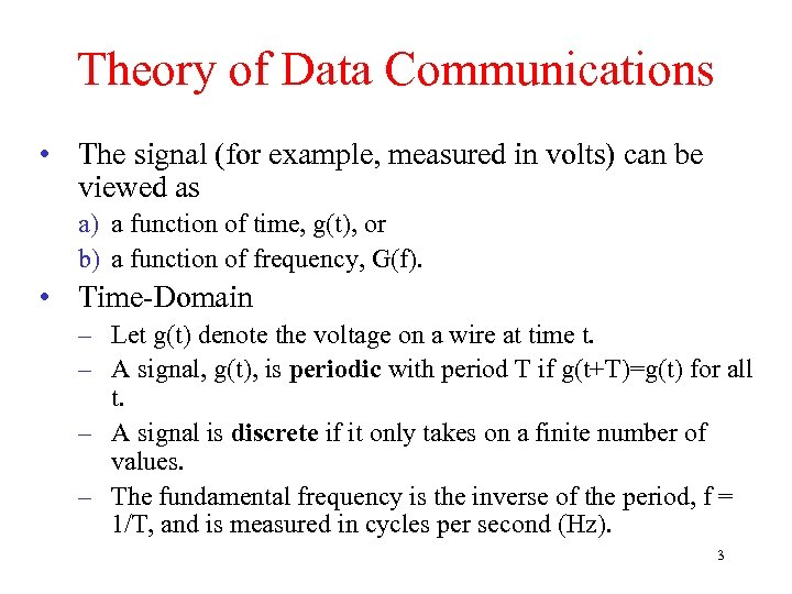 Theory of Data Communications • The signal (for example, measured in volts) can be