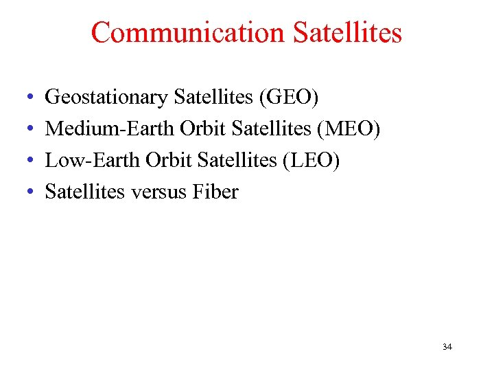 Communication Satellites • • Geostationary Satellites (GEO) Medium-Earth Orbit Satellites (MEO) Low-Earth Orbit Satellites