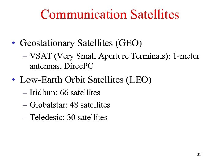 Communication Satellites • Geostationary Satellites (GEO) – VSAT (Very Small Aperture Terminals): 1 -meter