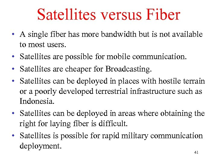 Satellites versus Fiber • A single fiber has more bandwidth but is not available