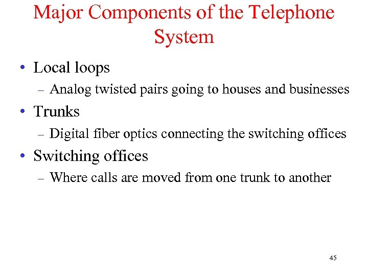 Major Components of the Telephone System • Local loops – Analog twisted pairs going