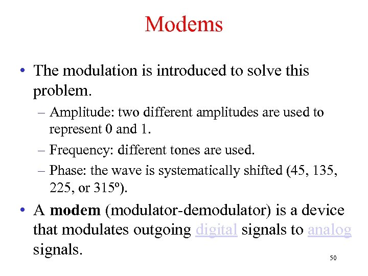 Modems • The modulation is introduced to solve this problem. – Amplitude: two different