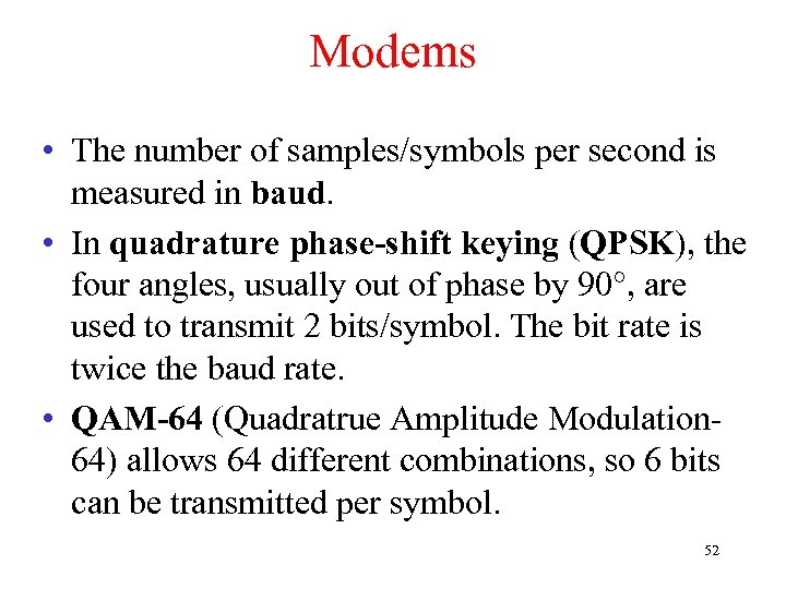 Modems • The number of samples/symbols per second is measured in baud. • In