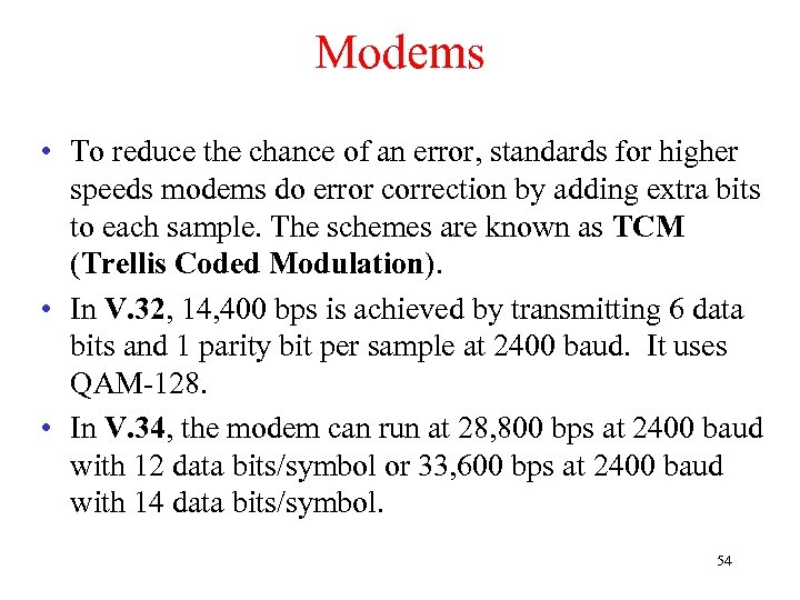 Modems • To reduce the chance of an error, standards for higher speeds modems