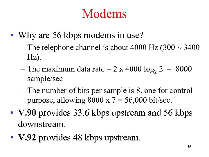 Modems • Why are 56 kbps modems in use? – The telephone channel is