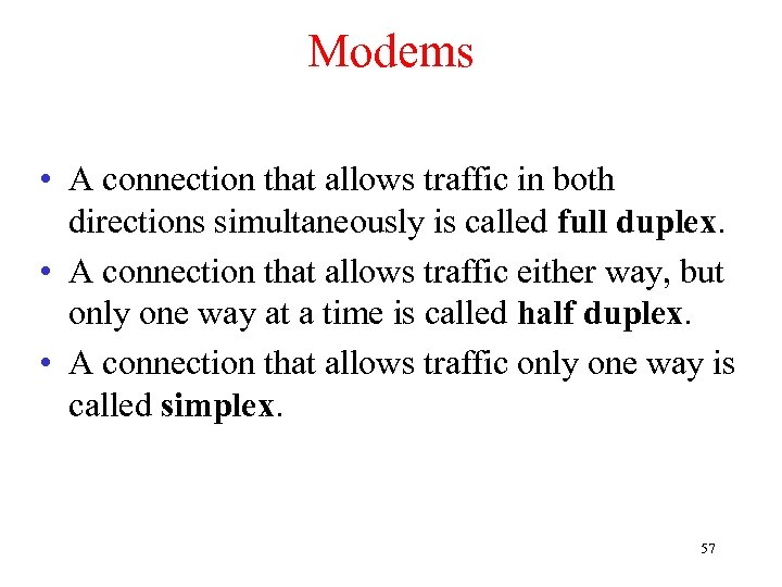 Modems • A connection that allows traffic in both directions simultaneously is called full
