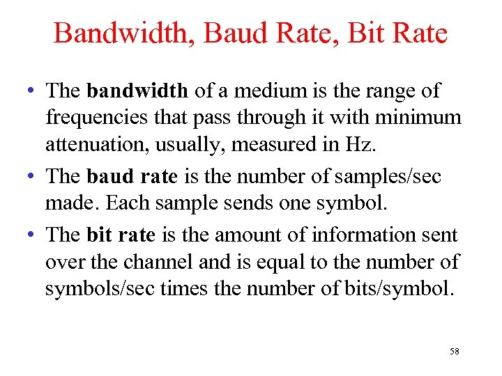 Bandwidth, Baud Rate, Bit Rate • The bandwidth of a medium is the range