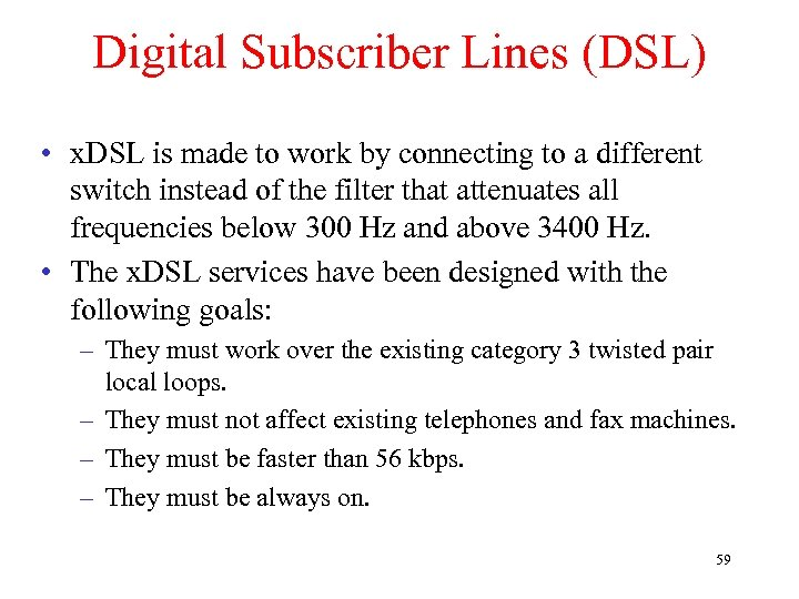 Digital Subscriber Lines (DSL) • x. DSL is made to work by connecting to