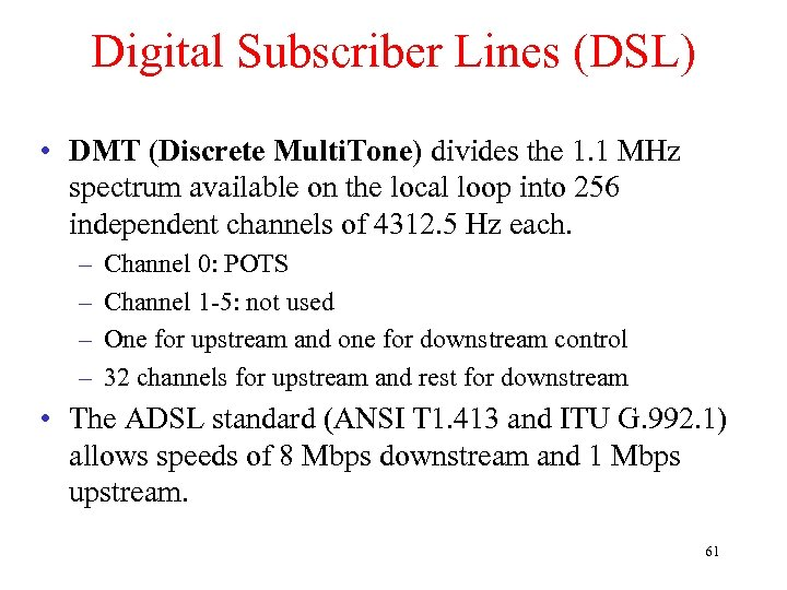 Digital Subscriber Lines (DSL) • DMT (Discrete Multi. Tone) divides the 1. 1 MHz