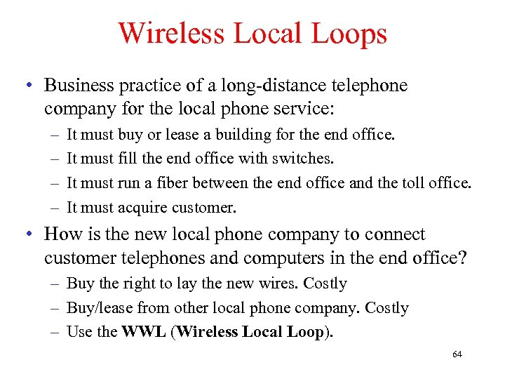 Wireless Local Loops • Business practice of a long-distance telephone company for the local