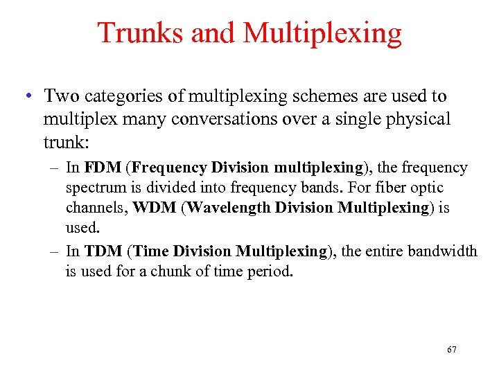 Trunks and Multiplexing • Two categories of multiplexing schemes are used to multiplex many