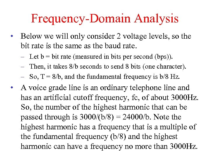 Frequency-Domain Analysis • Below we will only consider 2 voltage levels, so the bit
