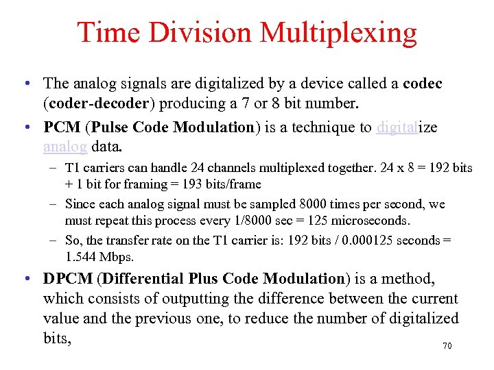 Time Division Multiplexing • The analog signals are digitalized by a device called a