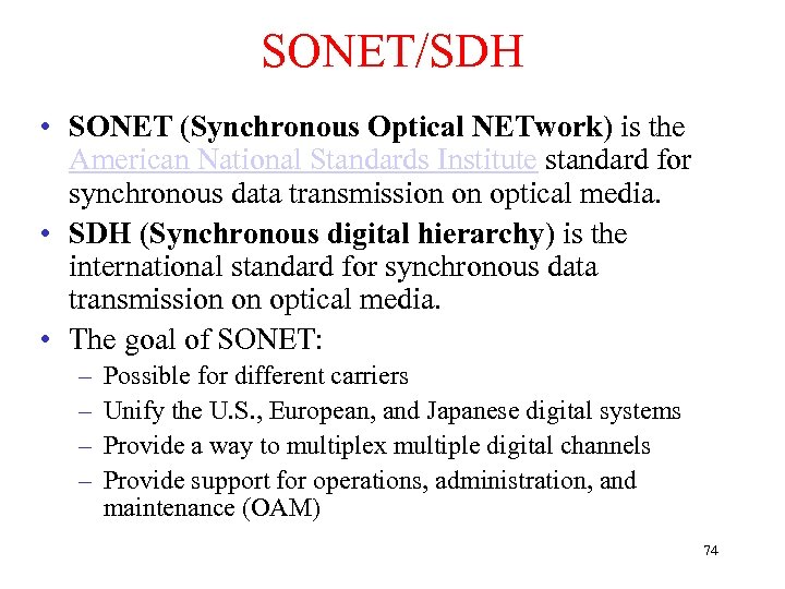 SONET/SDH • SONET (Synchronous Optical NETwork) is the American National Standards Institute standard for