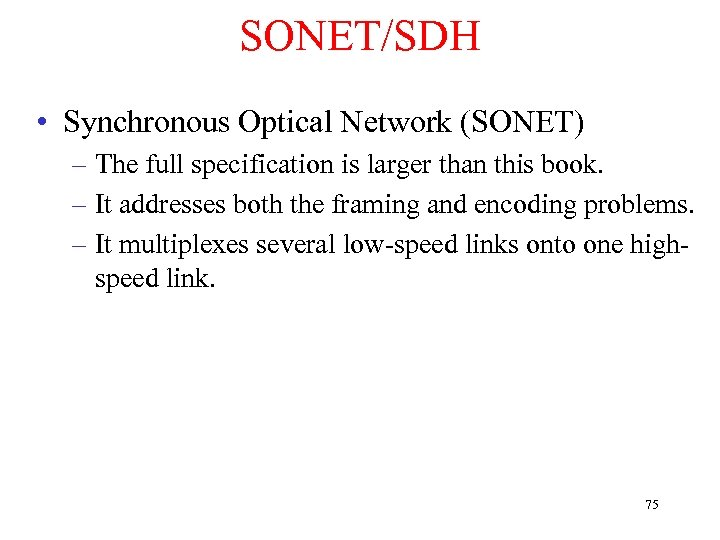 SONET/SDH • Synchronous Optical Network (SONET) – The full specification is larger than this