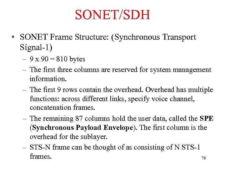 SONET/SDH • SONET Frame Structure: (Synchronous Transport Signal-1) – 9 x 90 = 810