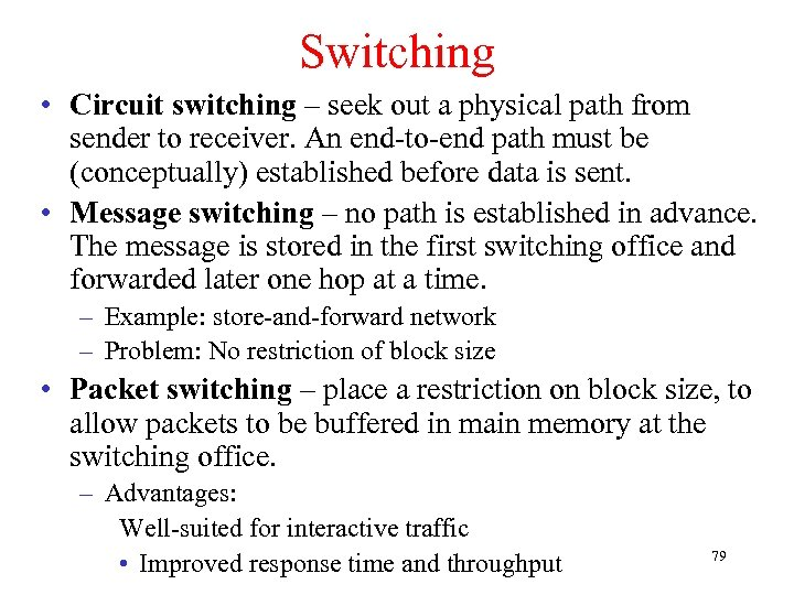 Switching • Circuit switching – seek out a physical path from sender to receiver.