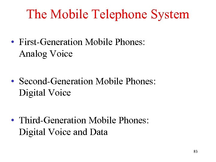 The Mobile Telephone System • First-Generation Mobile Phones: Analog Voice • Second-Generation Mobile Phones: