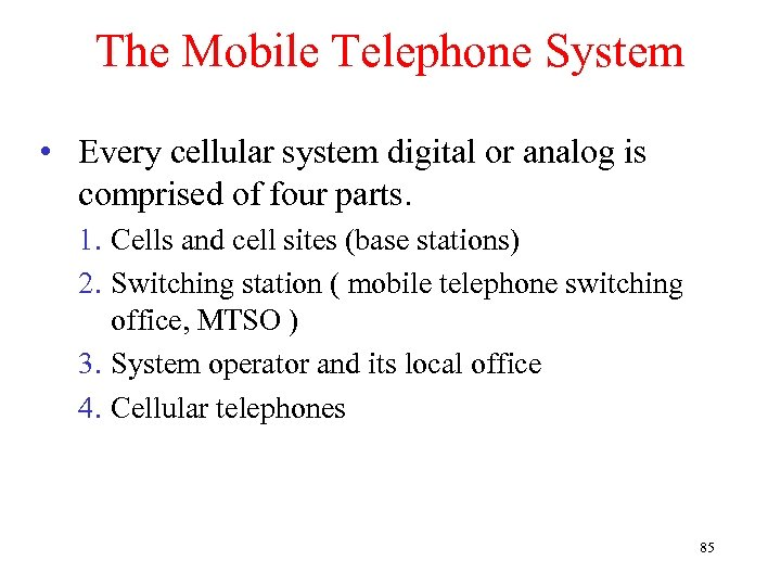 The Mobile Telephone System • Every cellular system digital or analog is comprised of