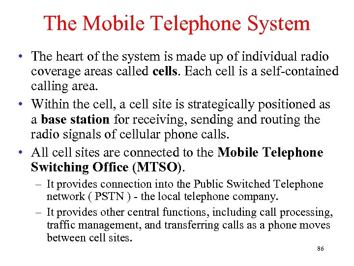 The Mobile Telephone System • The heart of the system is made up of