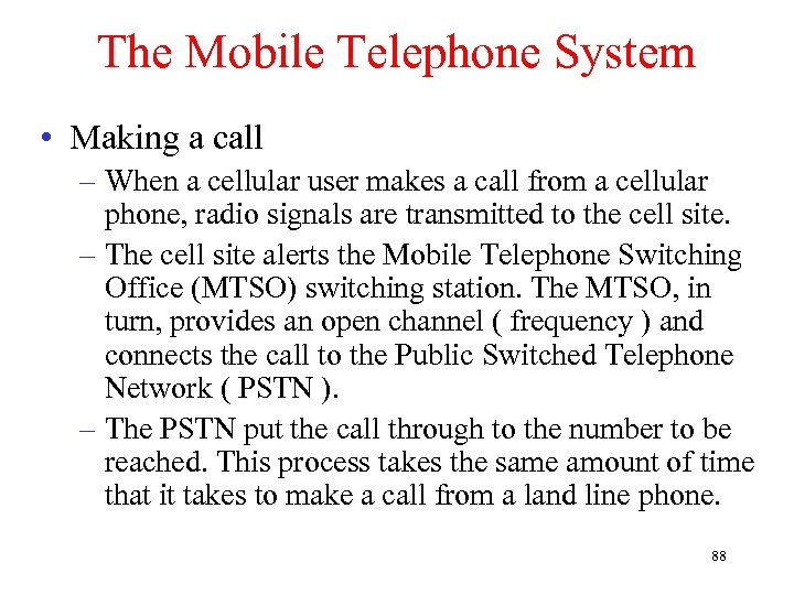 The Mobile Telephone System • Making a call – When a cellular user makes