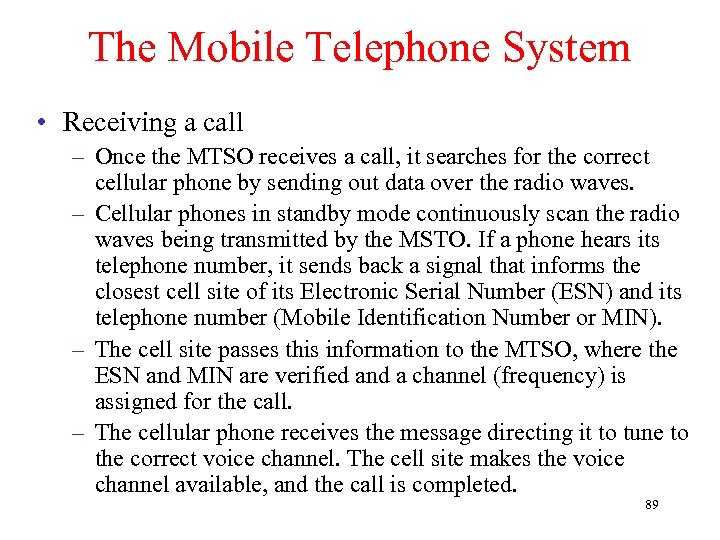 The Mobile Telephone System • Receiving a call – Once the MTSO receives a