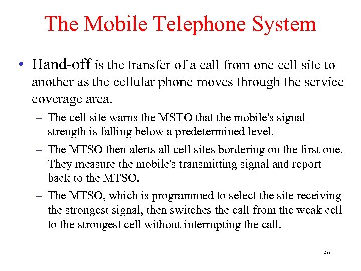 The Mobile Telephone System • Hand-off is the transfer of a call from one