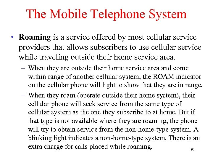 The Mobile Telephone System • Roaming is a service offered by most cellular service