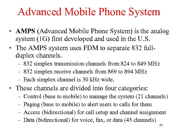 Advanced Mobile Phone System • AMPS (Advanced Mobile Phone System) is the analog system