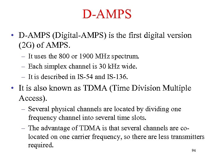 D-AMPS • D-AMPS (Digital-AMPS) is the first digital version (2 G) of AMPS. –