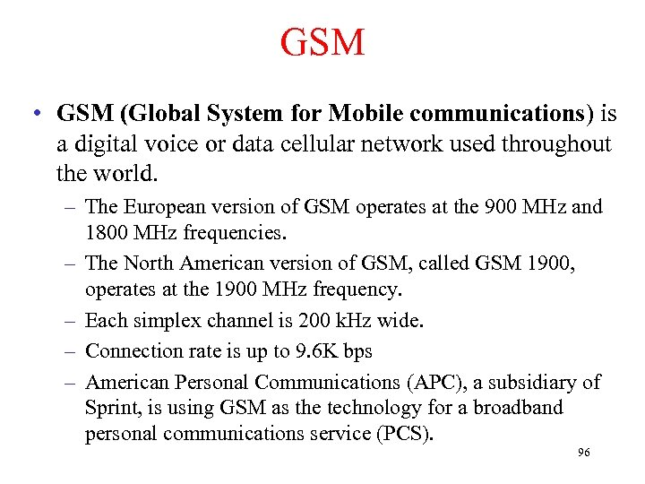 GSM • GSM (Global System for Mobile communications) is a digital voice or data